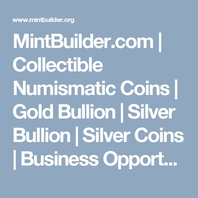 MintBuilder.com | Collectible Numismatic Coins | Gold Bullion | Silver Bullion | Silver Coins | Business Opportunity