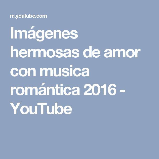 Imágenes hermosas de amor con musica romántica 2016 - YouTube