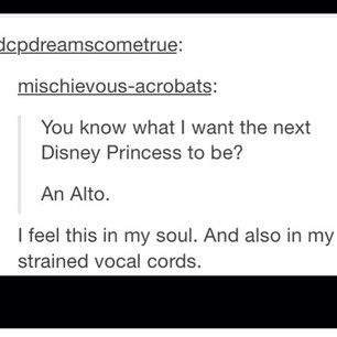 You waste a lot of time praying for Disney to add a little vocal diversity.   22 Struggles All Mezzos Will Understand