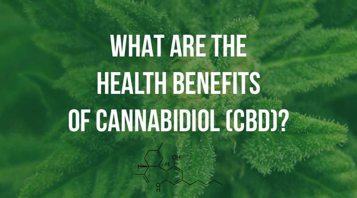 CBD Benefits What Are the Health Benefits of Cannabidiol