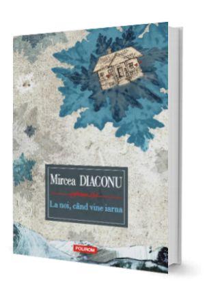 """O carte care miroase a copilărie și respiră copilărie – """"La noi, cînd vine iarna"""", de Mircea Diaconu"""