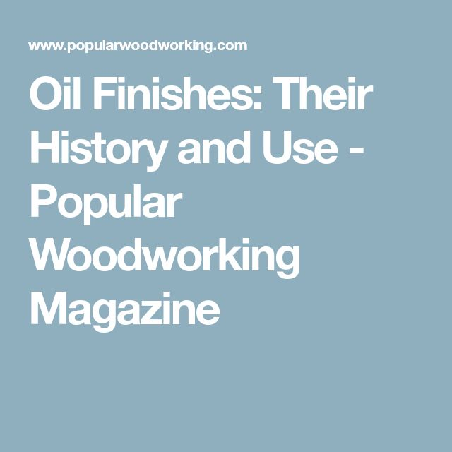 Oil Finishes: Their History and Use - Popular Woodworking Magazine