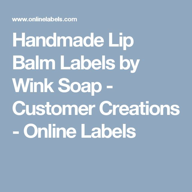 Handmade Lip Balm Labels by Wink Soap - Customer Creations - Online Labels