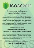 The 4th Scientific Conference on Organic Agriculture in Central and Eastern Europe will be held 9-13th October 2013 in Hungary. Previously held in the Czech Republic, ICOAS provides an opportunity for researchers, non-governmental organizations, practitioners and policy makers around the globe to meet and discuss current results of organic agriculture sciences.