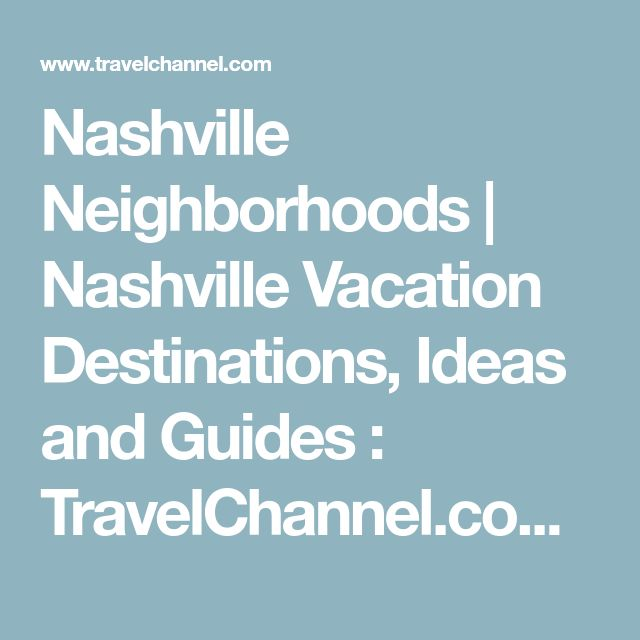 Nashville Neighborhoods | Nashville Vacation Destinations, Ideas and Guides : TravelChannel.com | Travel Channel