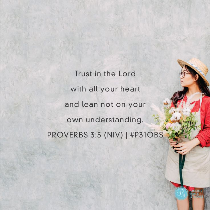 "Proverbs 3:5 (NIV) | ""Trust in the Lord with all your heart and lean not on your own understanding.."" 