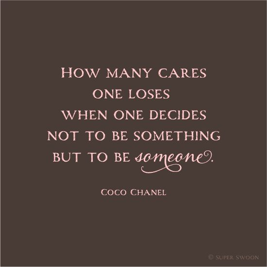 1b1f25b62ed0 How many cares one loses when one decides not to be something but to be  someone. ~Coco Chanel | Inspiration and Quotes! | Chanel quotes, Coco chanel  quotes, ...