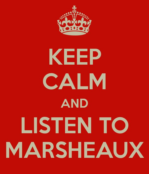 KEEP CALM AND LISTEN TO MARSHEAUX