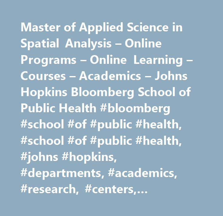 Master of Applied Science in Spatial Analysis – Online Programs – Online Learning – Courses – Academics – Johns Hopkins Bloomberg School of Public Health #bloomberg #school #of #public #health, #school #of #public #health, #johns #hopkins, #departments, #