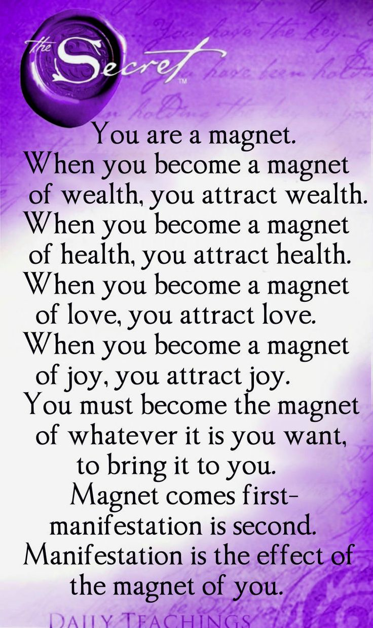 """You are the magnet""- The Secret- Laws of Attraction:"