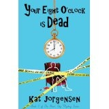 Your Eight O'Clock Is Dead (The River City Mysteries) (Kindle Edition)By Kat Jorgensen