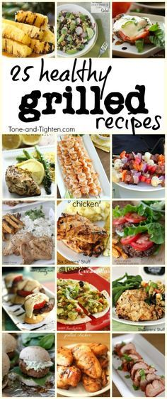 Fire up the grill! Check out 25 healthy and delicious recipes you can cook this week! From Tone-and-Tighten.com