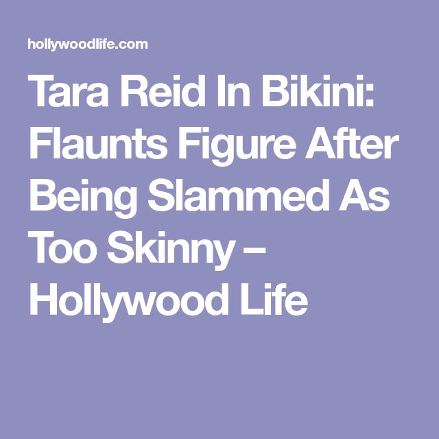 Tara Reid In Bikini: Flaunts Figure After Being Slammed As Too Skinny – Hollywood Life