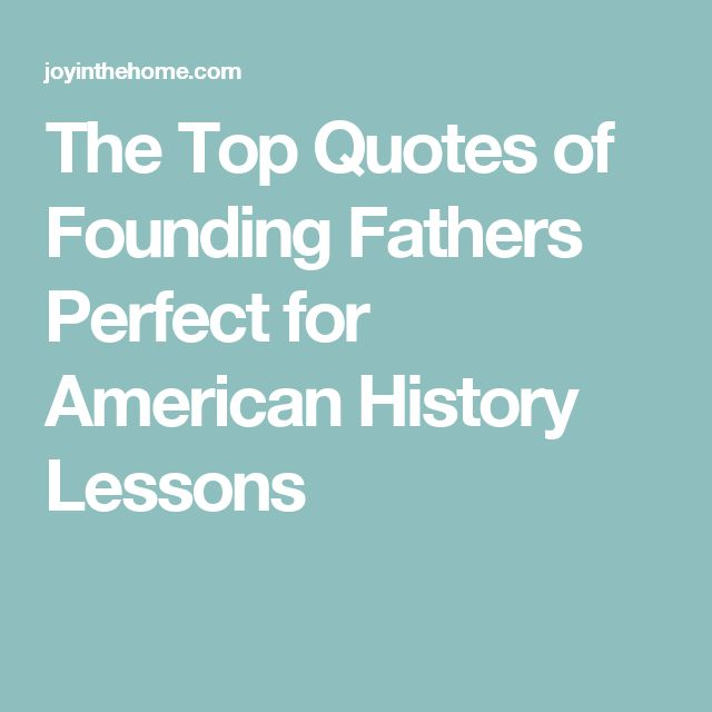 The Top Quotes of Founding Fathers Perfect for American History Lessons