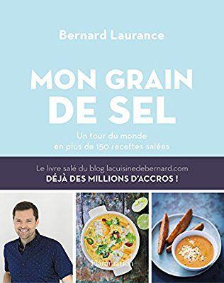 Amazon.fr - Le Grain de Sel de Bernard : mon tour du monde en plus de 150 plats - Laurance Bernard - Livres