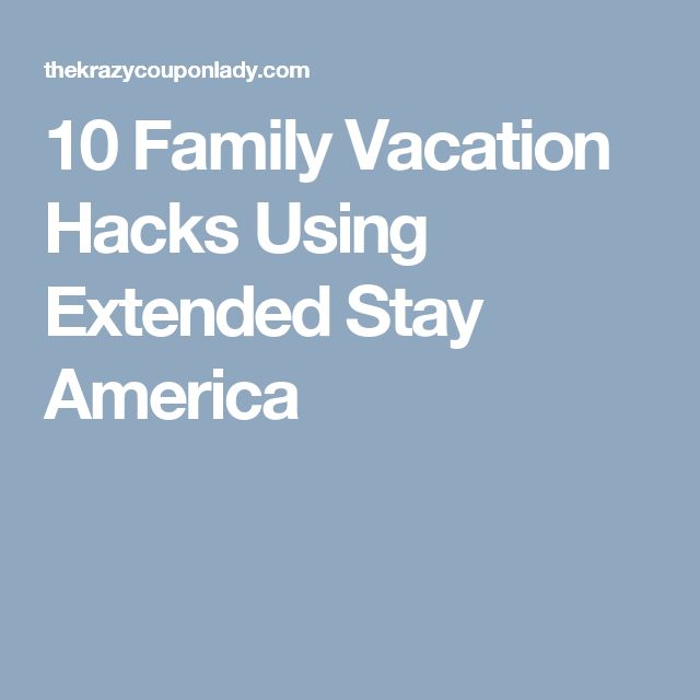 10 Family Vacation Hacks Using Extended Stay America