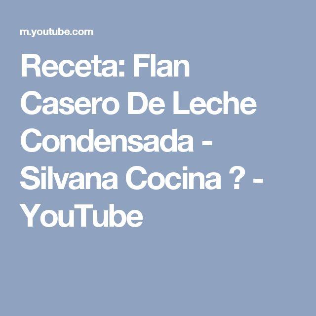 Receta: Flan Casero De Leche Condensada - Silvana Cocina ❤ - YouTube