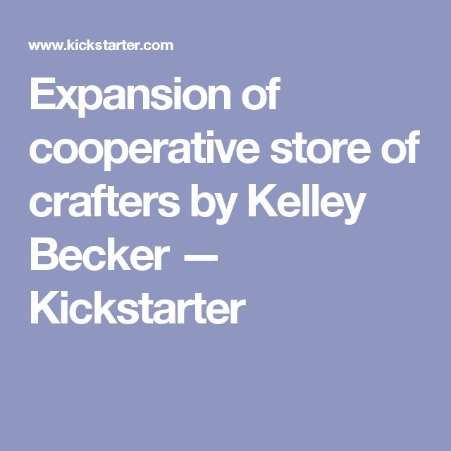 Expansion of cooperative store of crafters by Kelley Becker — Kickstarter
