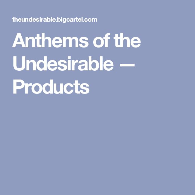 Anthems of the Undesirable — Products