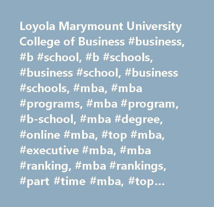 Loyola Marymount University College of Business #business, #b #school, #b #schools, #business #school, #business #schools, #mba, #mba #programs, #mba #program, #b-school, #mba #degree, #online #mba, #top #mba, #executive #mba, #mba #ranking, #mba #rankings, #part #time #mba, #top #business #schools, #international #mba, #executive #education, #business #school #rankings, #business #school #ranking, #business #school #mba, #executive #mba #programs, #business #universities, #top #business…