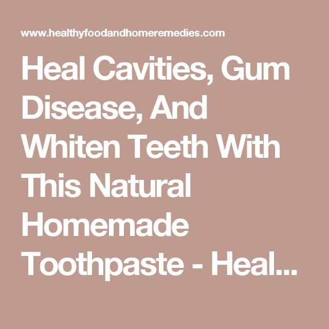 Heal Cavities, Gum Disease, And Whiten Teeth With This Natural Homemade Toothpaste - Healthy Food and Home Remedies