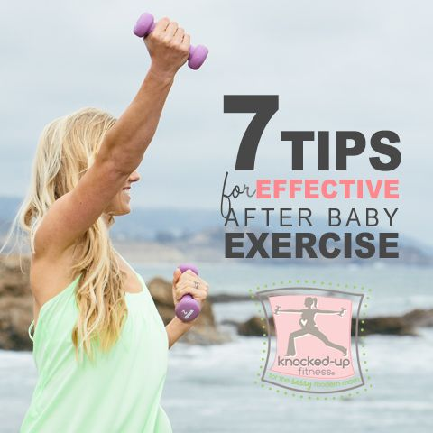 7 Tips for Effective After Baby Exercise by from Knocked-Up Fitness. Postpartum / Postpregnancy Fitness