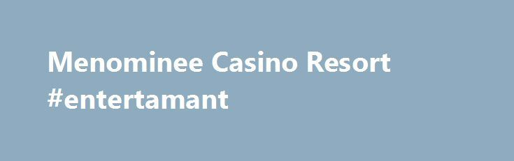 "Menominee Casino Resort #entertamant http://entertainment.remmont.com/menominee-casino-resort-entertamant-2/  #entertamant # div > .uk-panel'>"" data-uk-grid-margin> all-in-one destination Complete gaming, lodging, dining and entertainment experience. Menominee Casino Resort is an all-in-one destination for guests and…"