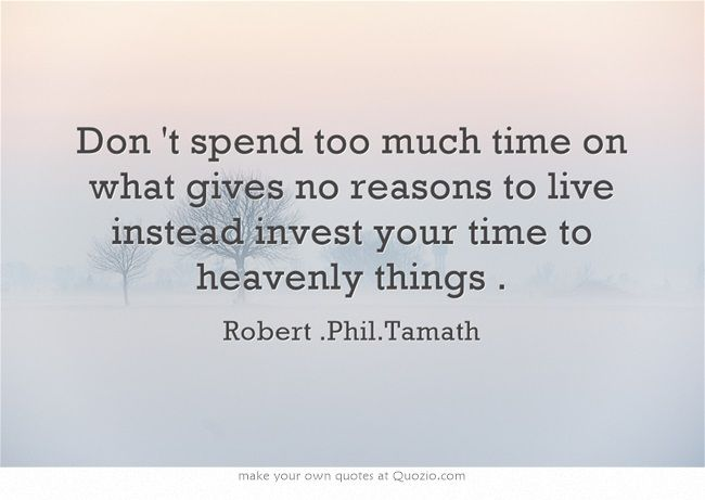 Don 't Spend Too Much Time On What Gives No Reasons To