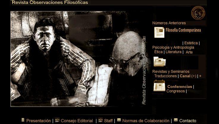 Revista Observaciones Filosóficas - Inicio - 2014 www.observacionesfilosoficas.net/ Revista de Filosofía Contemporánea, con secciones dedicadas a la Antropología, Estética, Epistemología, Ética, Psicología y Literatura.