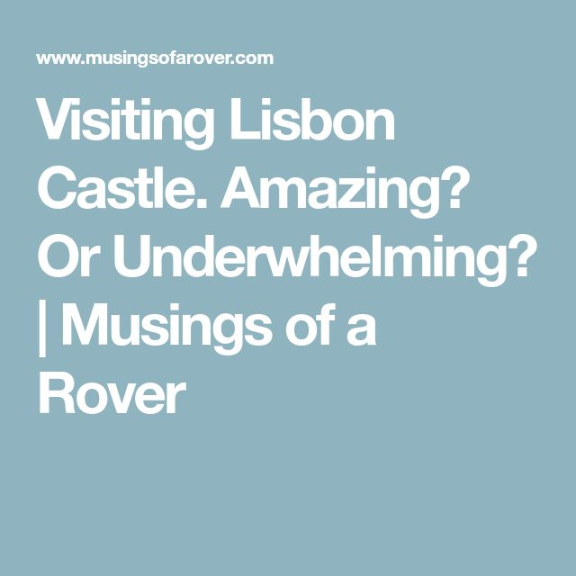 Visiting Lisbon Castle. Amazing? Or Underwhelming?   Musings of a Rover
