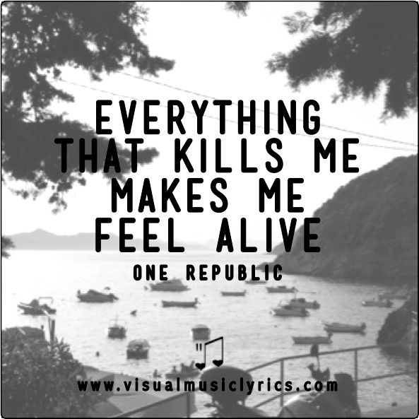 #ONEREPUBLIC – EVERYTHING THAT KILLS ME MAKES ME FEEL #ALIVE – #VISUAL #MUSIC #LYRICS #VISUALMUSICLYRICS #LOVETHISLYRICS #SPREADHOPE