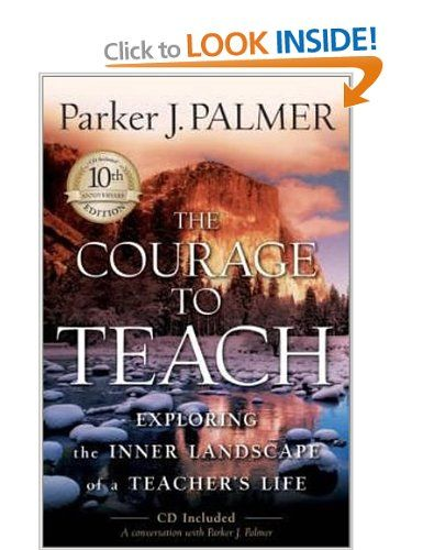 The Courage to Teach: Exploring the Inner Landscape of a Teacher's Life: Amazon.co.uk: Parker J. Palmer: Books