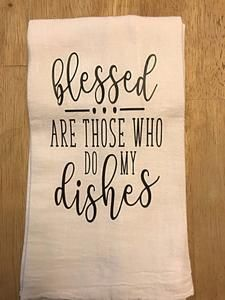 Blessed are those who do my dishes Towel – Funny Flour Sack Towel