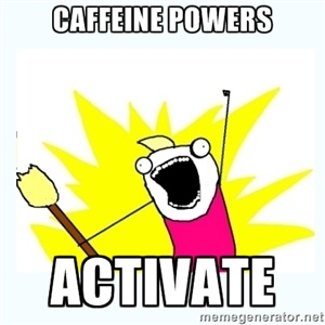 Caffeine Powers ACTIVATE   All the things   Meme Generator