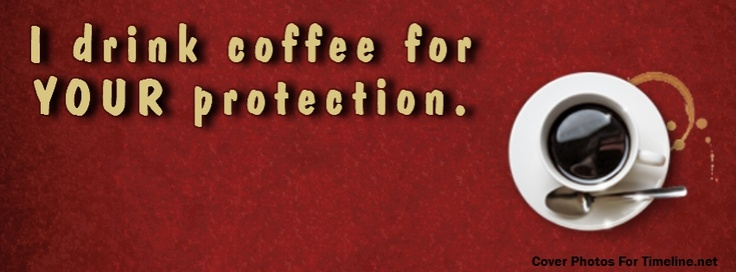 I drink coffee for your protection. Facebook cover photo ...