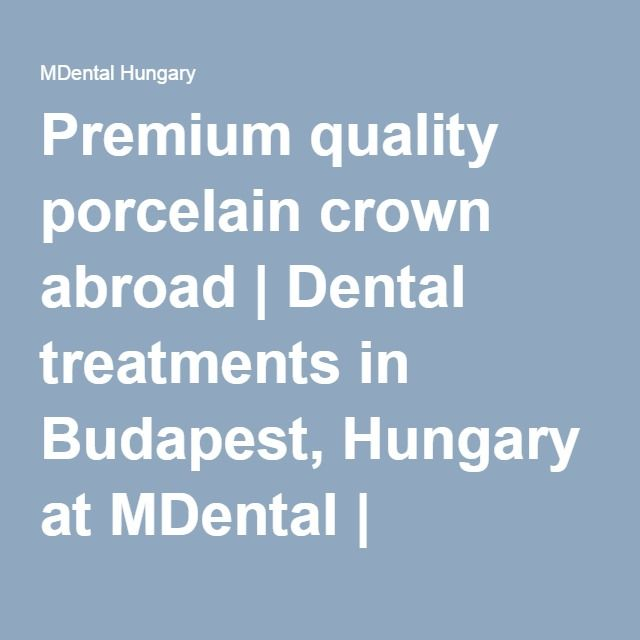 Premium quality porcelain crown abroad | Dental treatments in Budapest, Hungary at MDental | MDental Hungary