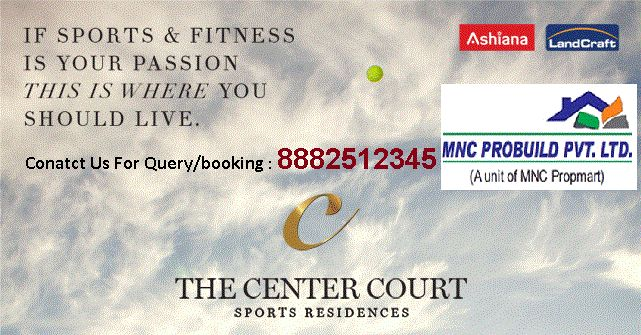 The project is promoted by Ashiana Landcraft Realty Pvt. Ltd. a joint venture of Ashiana Homes Pvt. Ltd. and Landcraft Projects Pvt. Ltd.  The Center Court, a remarkable residential project to be built around the concept of Active Living where the resident could enjoy the exclusive access to a wide range of sports amenities. It is designed to fulfill the aspiration of young successful families and to provide them with ample opportunities of active life style.