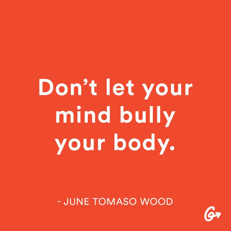 Don't let your mind bully your body.  #motivation #bodypositive https://greatist.com/grow/body-positive-mantras