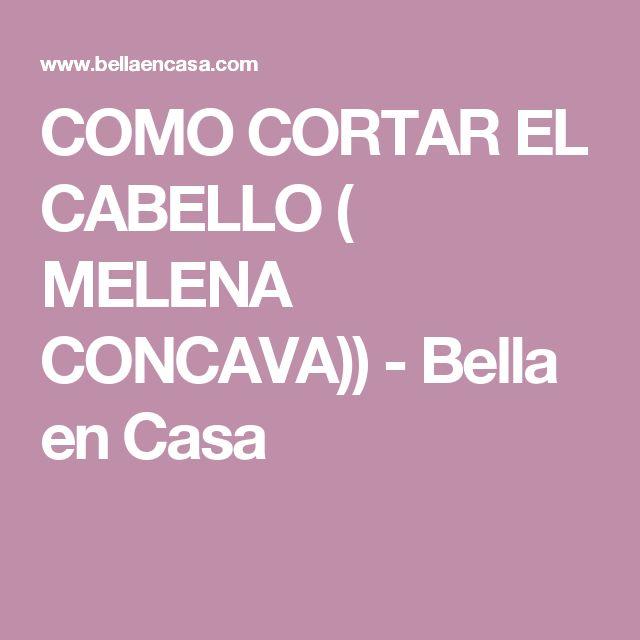 COMO CORTAR EL CABELLO ( MELENA CONCAVA))           -            Bella en Casa