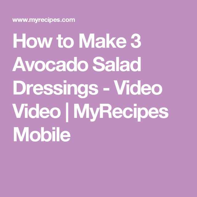 How to Make 3 Avocado Salad Dressings - Video Video   MyRecipes Mobile