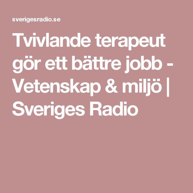 Tvivlande terapeut gör ett bättre jobb - Vetenskap & miljö | Sveriges Radio