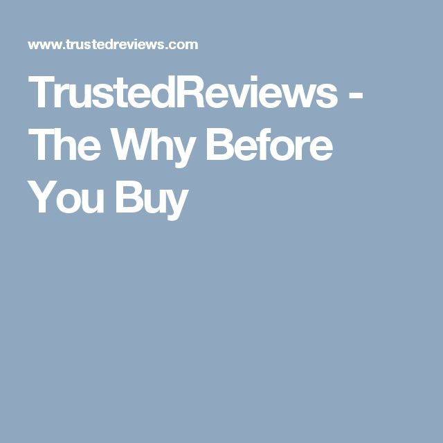 TrustedReviews - The Why Before You Buy