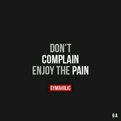 Enjoy the pain!