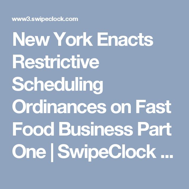 New York Enacts Restrictive Scheduling Ordinances on Fast Food Business Part One | SwipeClock Workforce Management