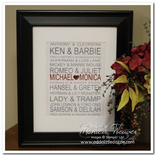 Monica Weaver's Famous Couples frame.  I think this would be such a cool anniversary or wedding gift with the name of the recipients added.  Monica did this on Stampin' Up's My Digital Studio.