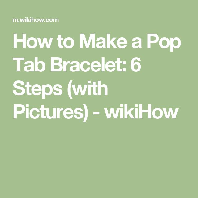 How to Make a Pop Tab Bracelet: 6 Steps (with Pictures) - wikiHow