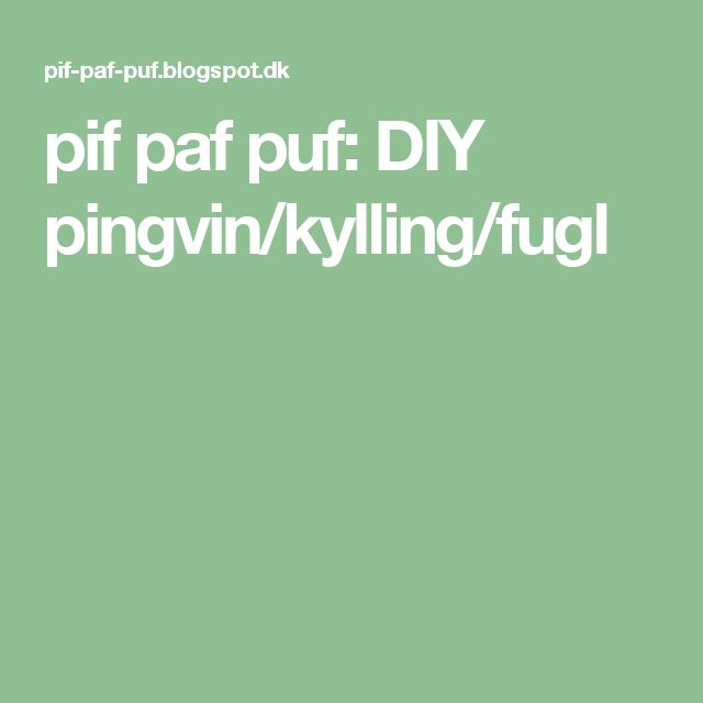 pif paf puf: DIY pingvin/kylling/fugl