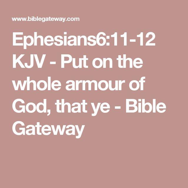 Ephesians6:11-12 KJV - Put on the whole armour of God, that ye - Bible Gateway