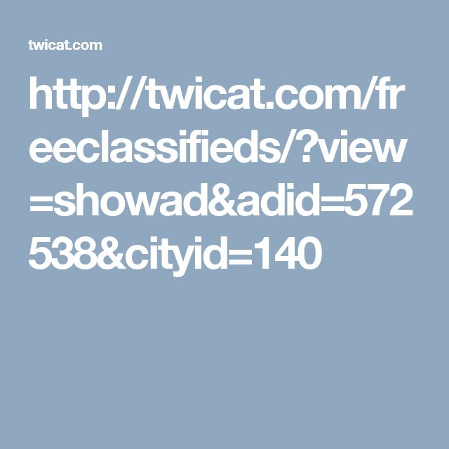 http://twicat.com/freeclassifieds/?view=showad&adid=572538&cityid=140