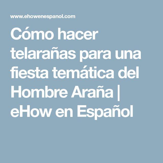 Cómo hacer telarañas para una fiesta temática del Hombre Araña   eHow en Español
